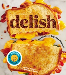 Delish: Eat Like Every Day's the Weekend, Hardback Book