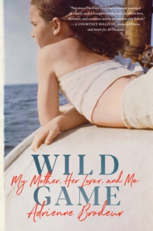 Wild Game : My Mother, Her Lover, and Me, Hardback Book