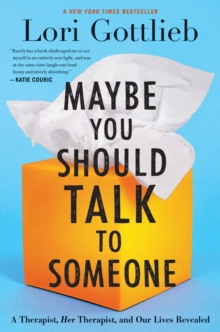 Maybe You Should Talk to Someone : A Therapist, HER Therapist, and Our Lives Revealed, Hardback Book