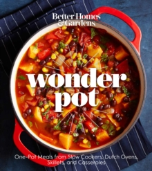 Better Homes and Gardens Wonder Pot : One-Pot Meals from Slow Cookers, Dutch Ovens, Skillets, and Casseroles, Paperback Book