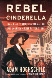 Rebel Cinderella : From Rags to Riches to Radical, the Epic Journey of Rose Pastor Stokes, Hardback Book