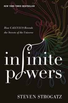 Infinite Powers : How Calculus Reveals the Secrets of the Universe, Hardback Book