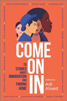 Come on in : 15 Stories about Immigration and Finding Home, Hardback Book