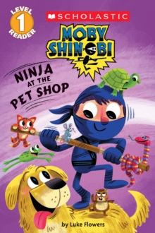 Ninja at the Pet Shop (Scholastic Reader, Level 1: Moby Shinobi), Paperback Book