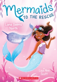 Lana Swims North (Mermaids to the Rescue #2), Paperback Book