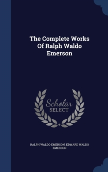 The Complete Works of Ralph Waldo Emerson, Hardback Book