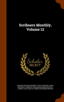 Scribners Monthly, Volume 12, Hardback Book
