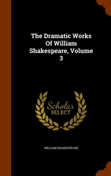 The Dramatic Works of William Shakespeare, Volume 3, Hardback Book