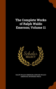 The Complete Works of Ralph Waldo Emerson; Volume 11, Hardback Book
