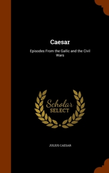 Caesar : Episodes from the Gallic and the Civil Wars, Hardback Book