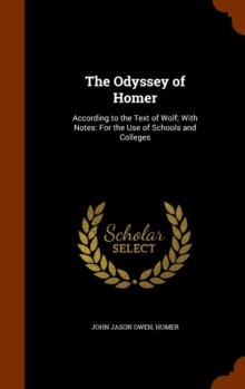 The Odyssey of Homer : According to the Text of Wolf; With Notes: For the Use of Schools and Colleges, Hardback Book