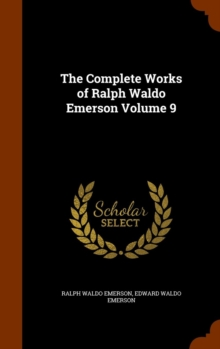 The Complete Works of Ralph Waldo Emerson Volume 9, Hardback Book