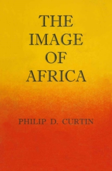 Image of Africa : British Ideas and Action, 1780-1850, PDF eBook