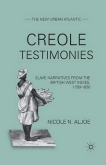 Creole Testimonies : Slave Narratives from the British West Indies, 1709-1838, Paperback / softback Book