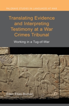 Translating Evidence and Interpreting Testimony at a War Crimes Tribunal : Working in a Tug-of-War, Paperback / softback Book