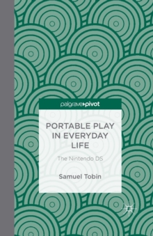 Portable Play in Everyday Life: The Nintendo DS, Paperback / softback Book
