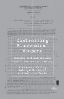 Controlling Biochemical Weapons : Adapting Multilateral Arms Control for the 21st Century, Paperback / softback Book