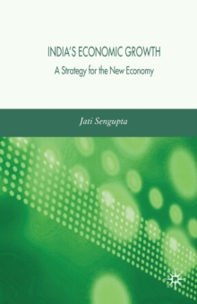 India's Economic Growth : A Strategy for the New Economy, Paperback / softback Book