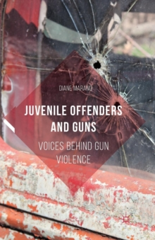 Juvenile Offenders and Guns : Voices Behind Gun Violence, Paperback / softback Book