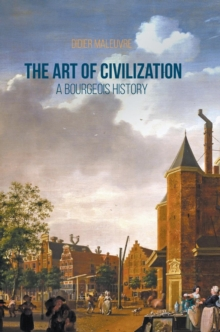 The Art of Civilization : A Bourgeois History, Hardback Book