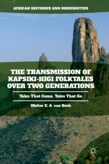 The Transmission of Kapsiki-Higi Folktales Over Two Generations : Tales That Come, Tales That Go, Hardback Book