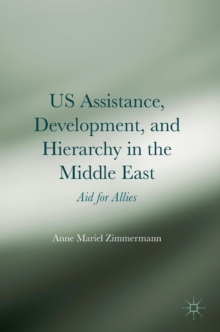 US Assistance, Development, and Hierarchy in the Middle East : Aid for Allies, Hardback Book
