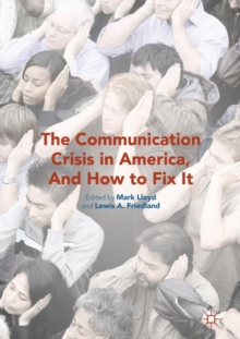 The Communication Crisis in America, And How to Fix It, Paperback / softback Book