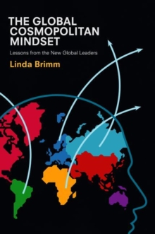 The Global Cosmopolitan Mindset : Lessons from the New Global Leaders, Hardback Book