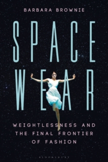Spacewear : Weightlessness and the Final Frontier of Fashion, Hardback Book