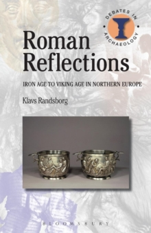 Roman Reflections : Iron Age to Viking Age in Northern Europe, Paperback / softback Book