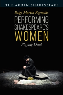 Performing Shakespeare's Women : Playing Dead, Hardback Book