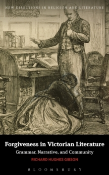 Forgiveness in Victorian Literature : Grammar, Narrative, and Community, Paperback / softback Book