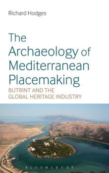 The Archaeology of Mediterranean Placemaking : Butrint and the Global Heritage Industry, Hardback Book