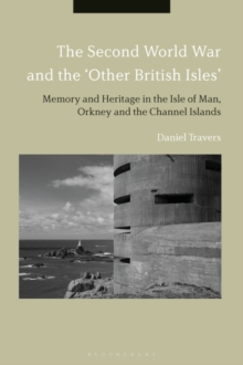 The Second World War and the 'Other British Isles' : Memory and Heritage in the Isle of Man, Orkney and the Channel Islands, Hardback Book