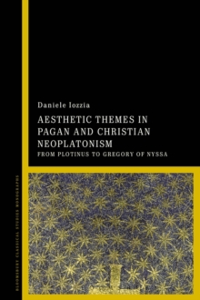 Aesthetic Themes in Pagan and Christian Neoplatonism : From Plotinus to Gregory of Nyssa, Paperback / softback Book