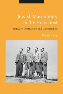 Jewish Masculinity in the Holocaust : Between Destruction and Construction, Hardback Book