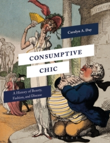 Consumptive Chic : A History of Beauty, Fashion, and Disease, Paperback / softback Book