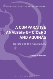 A Comparative Analysis of Cicero and Aquinas : Nature and the Natural Law, Hardback Book