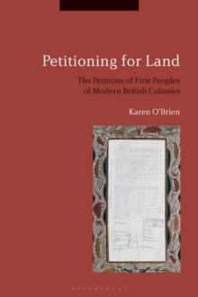 Petitioning for Land : The Petitions of First Peoples of Modern British Colonies, Hardback Book