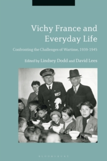 Vichy France and Everyday Life : Confronting the Challenges of Wartime, 1939-1945, Hardback Book