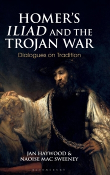 Homer's Iliad and the Trojan War : Dialogues on Tradition, Hardback Book