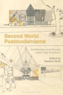Second World Postmodernisms : Architecture and Society under Late Socialism, Hardback Book