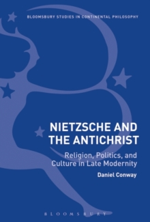 Nietzsche and The Antichrist : Religion, Politics, and Culture in Late Modernity, Hardback Book
