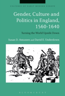 Gender, Culture and Politics in England, 1560-1640 : Turning the World Upside Down, Hardback Book
