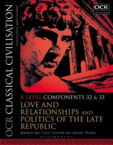 OCR Classical Civilisation A Level Components 32 and 33 : Love and Relationships and Politics of the Late Republic, Paperback Book