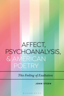 Affect, Psychoanalysis, and American Poetry : This Feeling of Exaltation, Hardback Book