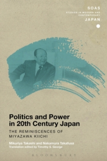 Politics and Power in 20th-Century Japan: The Reminiscences of Miyazawa Kiichi, Paperback / softback Book