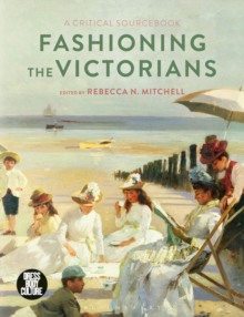 Fashioning the Victorians : A Critical Sourcebook, Paperback / softback Book