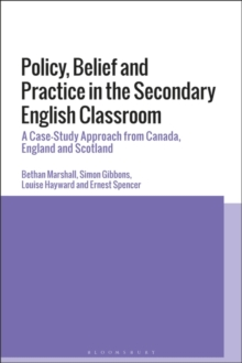 Policy, Belief and Practice in the Secondary English Classroom : A Case-Study Approach from Canada, England and Scotland, Hardback Book
