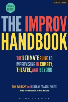 The Improv Handbook : The Ultimate Guide to Improvising in Comedy, Theatre, and Beyond, Paperback / softback Book
